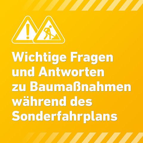 Bild von einem Baustellenschild und dem Text: Wichtige Fragen und Antworten zu Baumaßnahmen während des Sonderfahrplans
